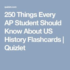 250 Things Every AP Student Should Know About US History Flashcards | Quizlet