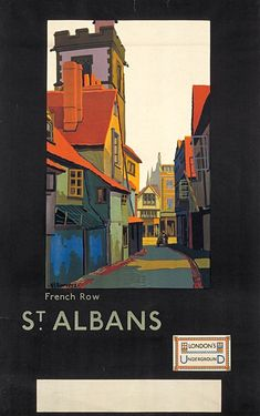 French Row, by Verney L Danvers, 1922 - Railway Posters, Travel Posters, Transport Info, Transport Posters, London Transport Museum, British Travel, Buses And Trains, St Albans, Poster Ads