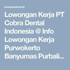 Lowongan Kerja PT Cobra Dental Indonesia @ Info Lowongan Kerja Purwokerto Banyumas Purbalingga Cilacap Terbaru 2017