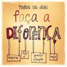 <p></p><p>Faça a diferença: sorria, diga oi, preste atenção, ouça.</p>