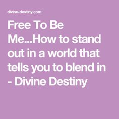 Free To Be Me...How to stand out in a world that tells you to blend in - Divine Destiny