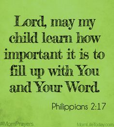Lord, may my child learn how important it is to fill up with You and Your Word. #MomPrayers