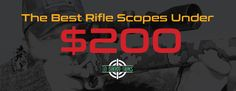 Are you looking for the best rifle scope under $200? We've got you covered with a list of the top rifle scopes in this category.