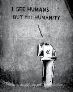 I see humans, but no humanity | © Banksy