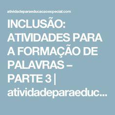 INCLUSÃO: ATIVIDADES PARA A FORMAÇÃO DE PALAVRAS – PARTE 3  |   atividadeparaeducacaoespecial.com