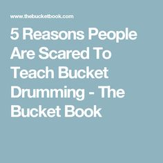 5 Reasons People Are Scared To Teach Bucket Drumming - The Bucket Book