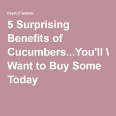 5 Surprising Benefits of Cucumbers...You'll Want to Buy Some Today