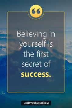 Believing In Yourself Is The First Secret Of Success Motivational Quotes For Success