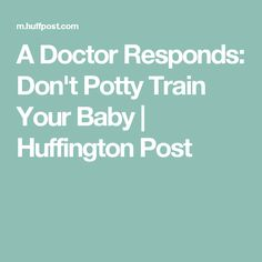 A Doctor Responds: Don't Potty Train Your Baby | Huffington Post