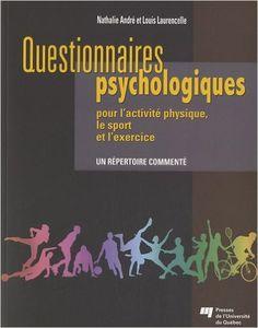 Amazon.fr - Questionnaires psychologiques pour l'activité physique, le sport et l'exercice : Un répertoire commenté - Louis Laurencelle, Nathalie André - Livres