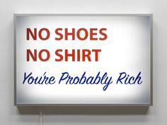 No Shoes, No Shirt, You're Probably Rich, by Alejandro Diaz. Alejandro Diaz makes a consistent use of a wry wit and humor in work that explores aspects of his . Permanent Vacation, Light Art, Painted Signs, Read More, Typography, Humor, Feelings, Words, How To Make