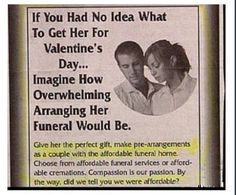 "Sickest Valentine's Day Ad Ever: ""If you had no idea what to get her for Valentine's Day.Imagine How Overwhelming Arranging Her Funeral Would Be. Funny Valentine, Bad Valentines, Valentines Day Gifts For Him, Valentine Ideas, Valentines Day Memes, Vintage Advertisements, Vintage Ads, Funny Vintage, Weird Vintage"