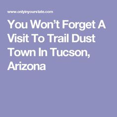 You Won't Forget A Visit To Trail Dust Town In Tucson, Arizona