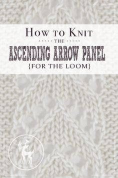 How to Knit the Ascending Arrow Panel on the Loom | Vintage Storehouse & Co.