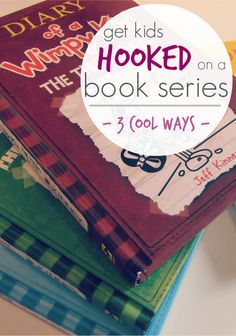 "3 Super-Sneaky Ways to Get Kids Hooked on a Book Series All it takes is a little thought and a wee bit of planning to get kids ""hooked"" on a series! How do YOU get your kids hooked?"