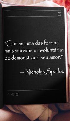 """""""Ciúmes, uma das formas mais sinceras e involuntárias de demonstrar o seu amor."""" — Nicholas Sparks.  https://br.pinterest.com/dossantos0445/1001-palavras-de-como-eu-posso-te-amar/"""
