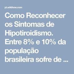 Como Reconhecer os Sintomas de Hipotiroidismo. Entre 8% e 10% da população brasileira sofre de hipotireoidismo, causado pela produção insuficiente de hormônio da tireoide.http://www.niddk.nih.gov/health-information/health-topics/endocrin...
