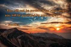 """""""You will not be punished for your anger, you will be punished by your anger."""" - Buddha ( inspirational motivational spirituality spiritual sufi sufism wisdom love poetry poem rumi quotes quote )"""