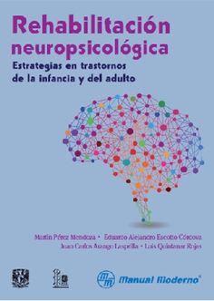 Rehabilitación neuropsicológica : estrategias en trastornos de la infancia y del adulto / Martín Pérez Mendoza ... [et al.]