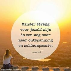Ontspan nou eens :) #compassie #zelfcompassie #ontspanning #instaquote @ingspire_inge | SnapWidget Life Lesson Quotes, Life Lessons, Life Quotes, Meaningful Quotes, Inspirational Quotes, Best Quotes, Funny Quotes, Be Gentle With Yourself, Dutch Quotes