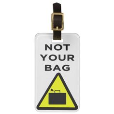 Not Your Bag - Luggage Tag.  Don't get confused on the luggage carousel! Ideal for the business trip or vacation. http://www.zazzle.com/not_your_bag_luggage_tag-256448072529655449 #luggage #tag #travel