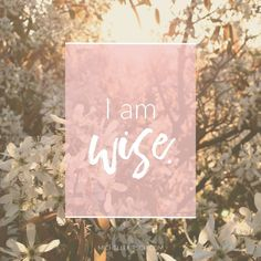 Mantra: I am wise. Click to choose your own Positive Affirmations to download or share.