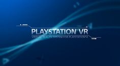 Sony PlayStation®VR is a Virtual Reality System That Takes PS4™ to the Next Level of Immersion: To Be Launched Globally from October 2016