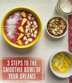 3 Steps to the Smoothie Bowl of Your Dreams    By now you've probably caught on to your social media friends' favorite way to eat a smoothie: in a bowl, with a spoon. Not only do smoothie bowls make the blended fruit a colorful base for nutritious toppings, but they're also a smart solution for those of us (myself included) who never actually feel fully satisfied from a liquid breakfast.