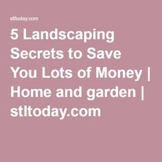 5 Landscaping Secrets to Save You Lots of Money | Home and garden | stltoday.com