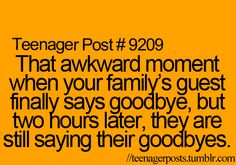 ALL THE TIME!!!!!!!! when they are walking towards the door and then parents bring up interesting subject and they sit back down again -____-
