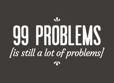 99 Problems Is Still A Lot Of Problems T-Shirt | SnorgTees