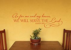 As for me and my house, we will serve the Lord.   Joshua 24:15 Wall Decals by Christian Statements