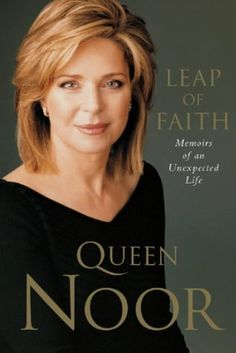 "Noor Al-Hussein, Queen of Jordan ""A Leap of Faith: Memoir of an Unexpected Life""   January 2007"