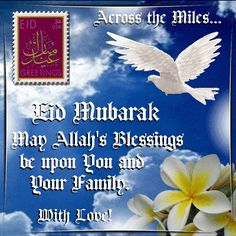 Eid ul-Fitr 7th July/Eid Mubarak section. This ecard can be sent to your friends & family who are away from you on this Auspicious Occasion, with your love! Permalink : http://www.123greetings.com/events/eid_ul_fitr/eid_mubarak/across_the_mile.html