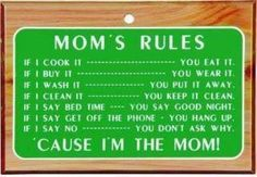 Mom's rules - and don't you forget them :D