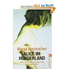 Alice im Hungerland: Leben mit Bulimie und Magersucht. Eine Autobiographie: Amazon.de: Marya Hornbacher: Bücher