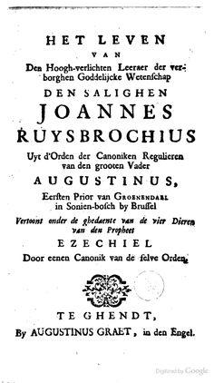 Het leven van den hoogh-verlichten leeraer der verborghen goddelijcke wetenschap den Salighen Joannes Ruysbrochius