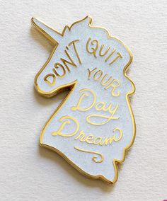 This pin, which is a gentle reminder to never give up on your dreams.