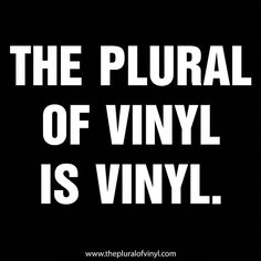 """For those whom refer to vinyl records as """"Vinyls""""..."""