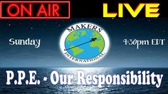 Makers International LIVE - PPE What's Our Responsibility?