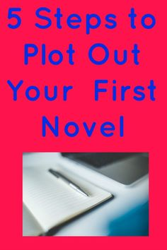 5 Steps to Plot Out Your First Novel - My Random Musings