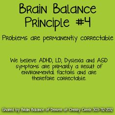 4. #Problems are #permanently #correctable  We believe #ADHD, #LD, #Dyslexia and #ASD #symptoms are primarily a result of #environmental factors and are therefore #correctable. #BrainBalance #AddressTheCause #Denver #CO