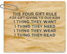 Simplified gift-giving at Christmas-time. I'd rather give four awesome gifts than a lot of pointless cheap stuff that they don't need.
