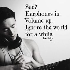 Sad? Earphones in. Volume up. Ignore the world for a while. #positivitynote #positivity #inspiration
