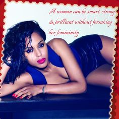 A  woman can be smart, strong, & brilliant without forsaking her femininity...