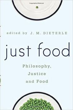 Just Food: Philosophy, Justice, and Food, edited by J.M. Dieterle