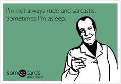 I'm not always rude & sarcastic. Sometimes I'm asleep. #INTJ