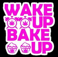 ☮ American Hippie Weed Quotes ~ Wake and Bake Cannabis, Medical Marijuana, Stoner Quotes, Weed Stickers, Baking Quotes, Wake And Bake, Ganja