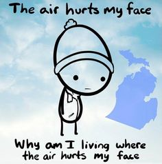 The air hurts my face: The Michigan Story.