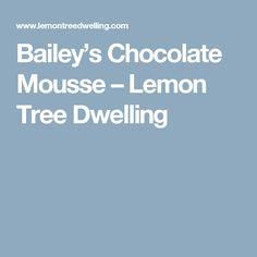 Bailey's Chocolate Mousse – Lemon Tree Dwelling